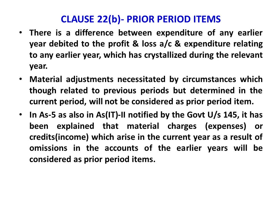 CLAUSE 22(b)- PRIOR PERIOD ITEMS There is a difference between expenditure of any earlier year debited to the profit & loss a/c & expenditure relating