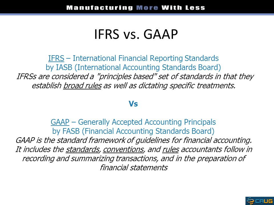 IFRS vs. GAAP IFRS – International Financial Reporting Standards by IASB (International Accounting Standards Board) IFRSs are considered a