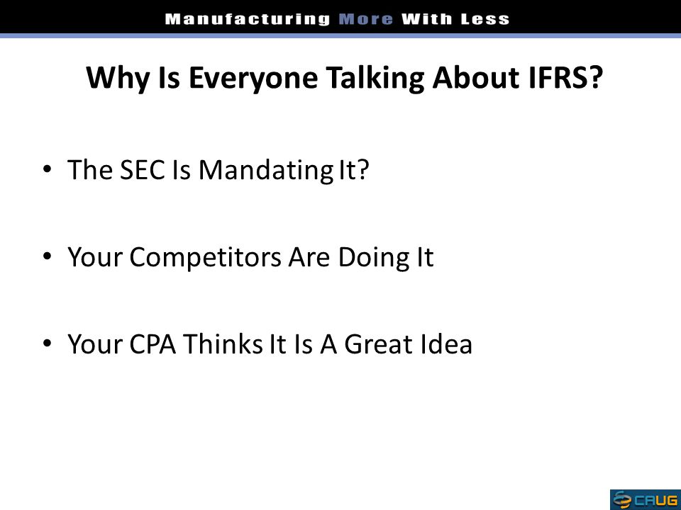 Why Is Everyone Talking About IFRS.The SEC Is Mandating It.