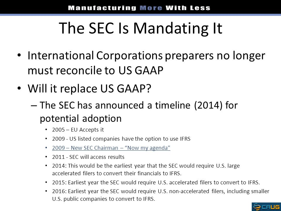 International Corporations preparers no longer must reconcile to US GAAP Will it replace US GAAP? – The SEC has announced a timeline (2014) for potent