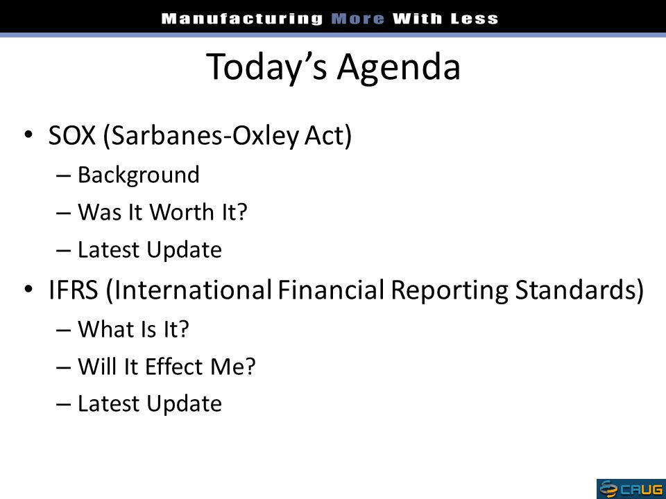 Today's Agenda SOX (Sarbanes-Oxley Act) – Background – Was It Worth It.