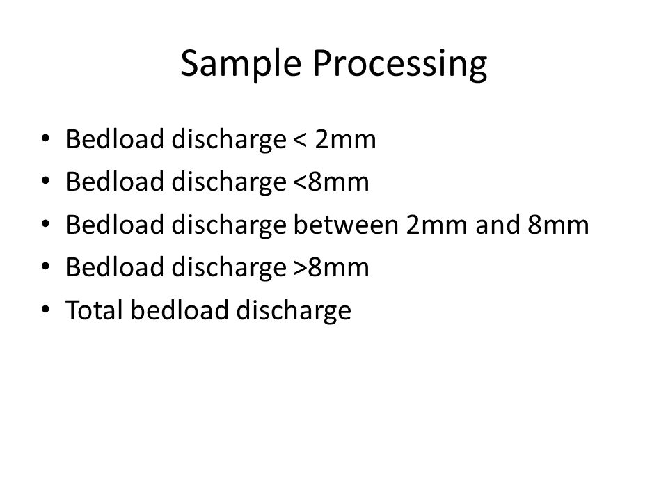 Sample Processing Bedload discharge < 2mm Bedload discharge <8mm Bedload discharge between 2mm and 8mm Bedload discharge >8mm Total bedload discharge