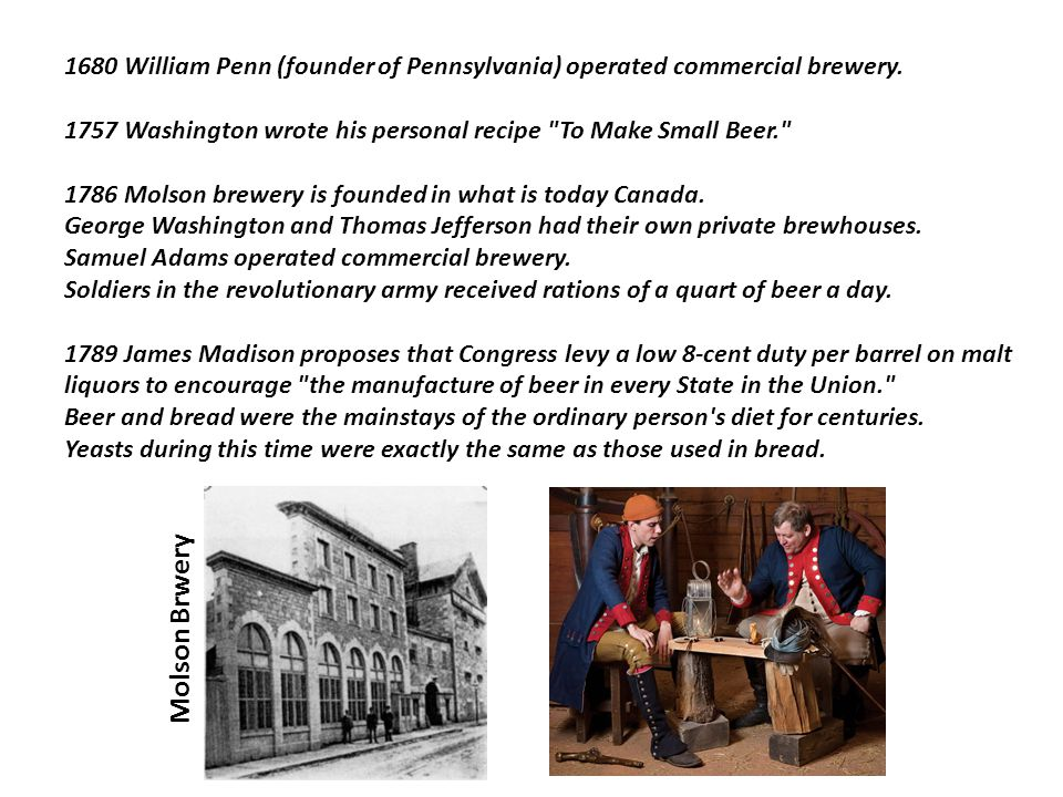 1680 William Penn (founder of Pennsylvania) operated commercial brewery.