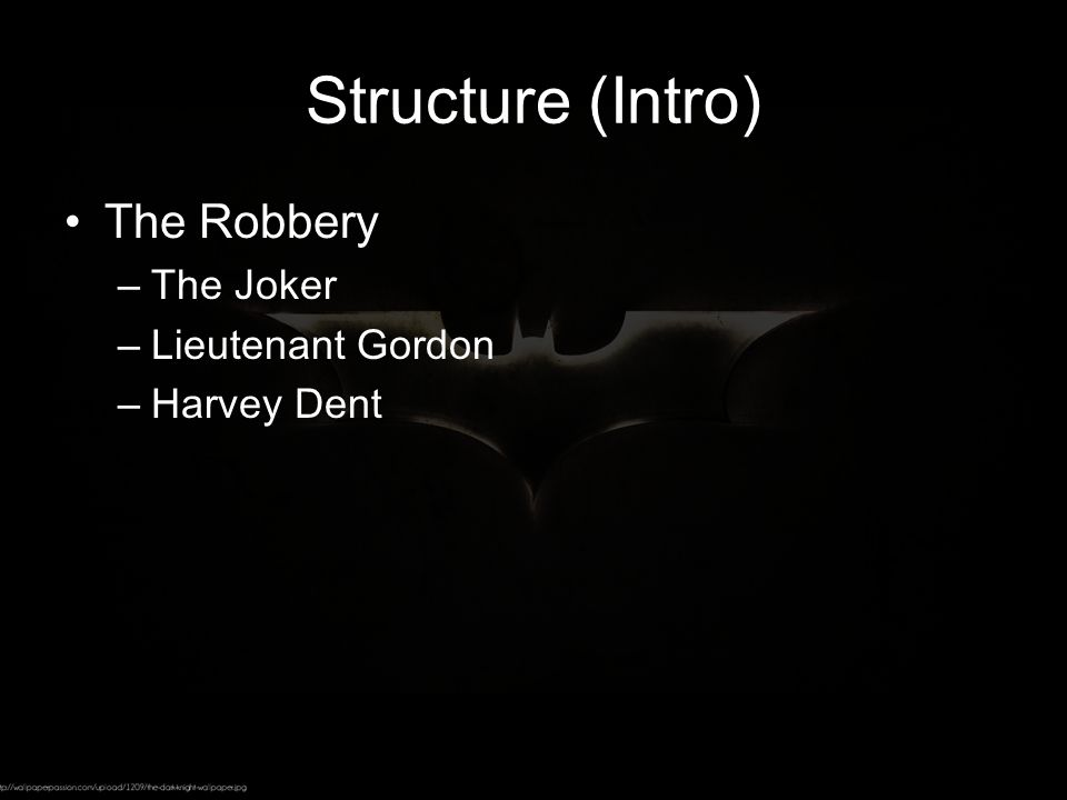 Structure (Intro) The Robbery –The Joker –Lieutenant Gordon –Harvey Dent