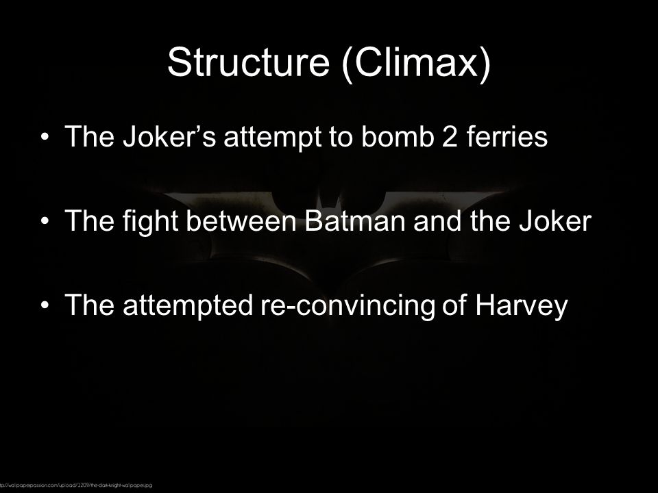 Structure (Climax) The Joker's attempt to bomb 2 ferries The fight between Batman and the Joker The attempted re-convincing of Harvey