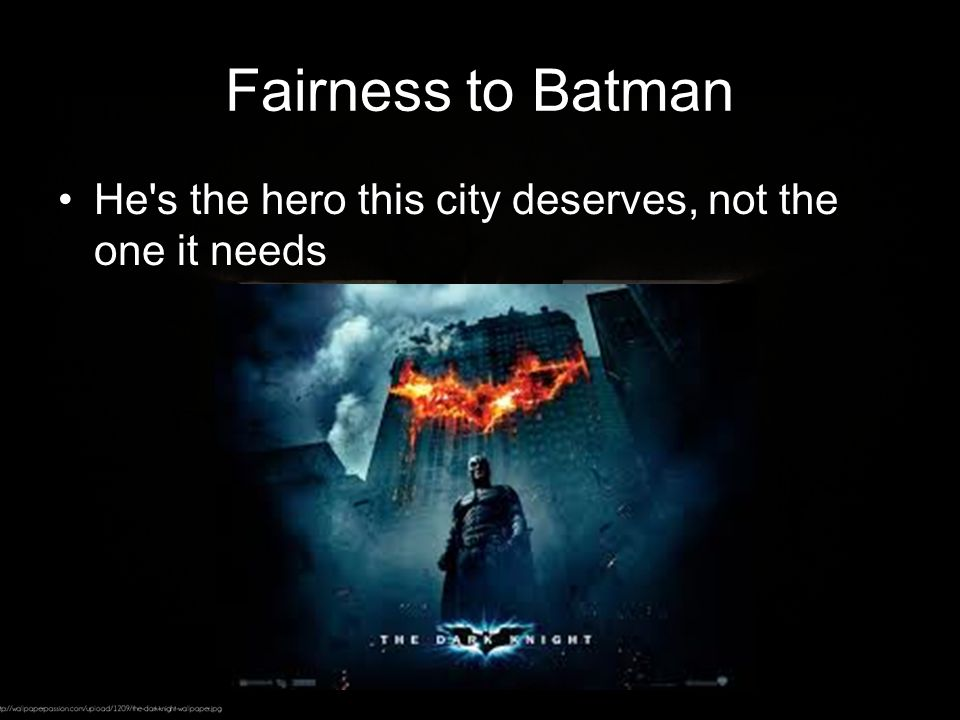 Fairness to Batman He s the hero this city deserves, not the one it needs
