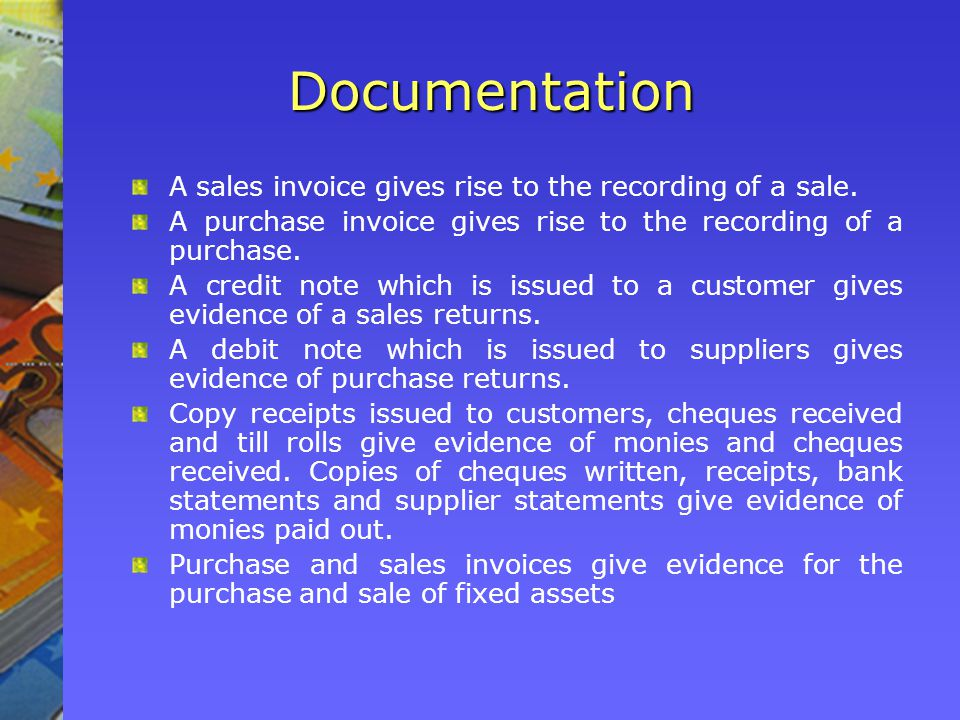 Documentation A sales invoice gives rise to the recording of a sale. A purchase invoice gives rise to the recording of a purchase. A credit note which