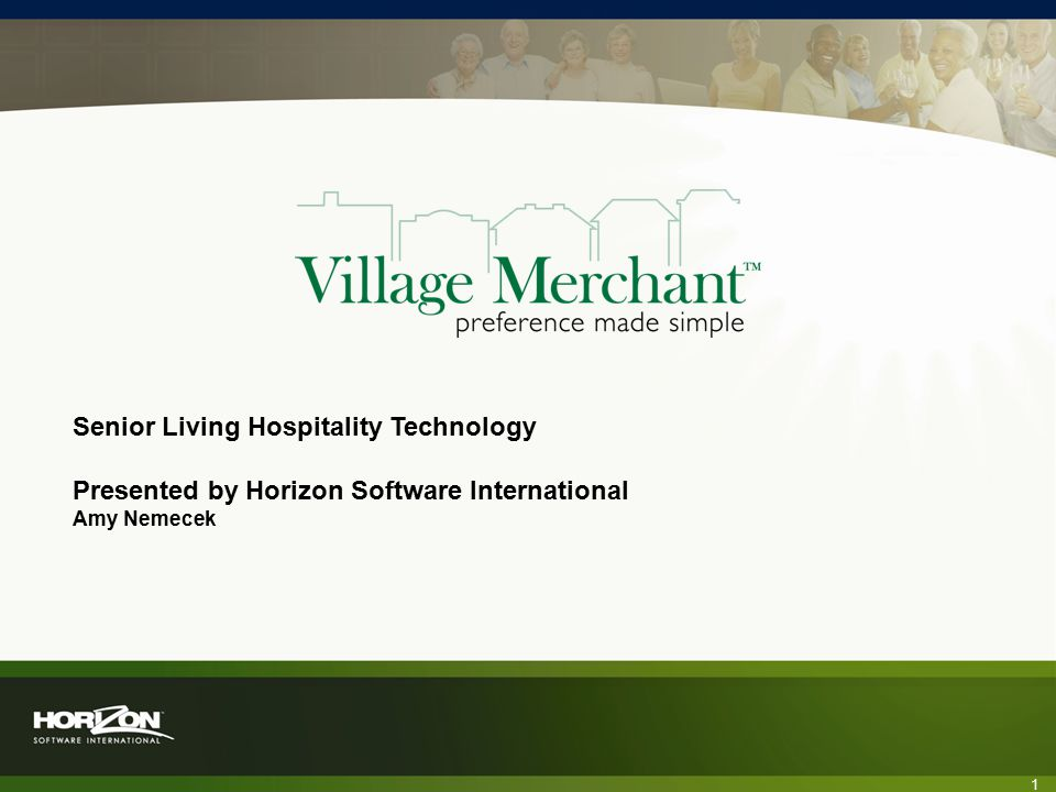 1 Senior Living Hospitality Technology Presented by Horizon Software International Amy Nemecek
