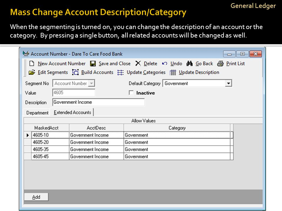 General Ledger When the segmenting is turned on, you can change the description of an account or the category. By pressing a single button, all relate