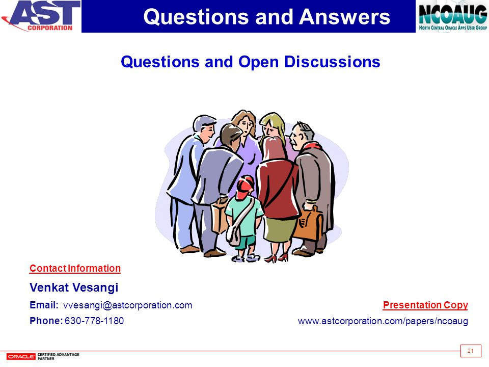 21 Questions and Answers Questions and Open Discussions Contact Information Venkat Vesangi Email: vvesangi@astcorporation.com Phone: 630-778-1180 Presentation Copy www.astcorporation.com/papers/ncoaug