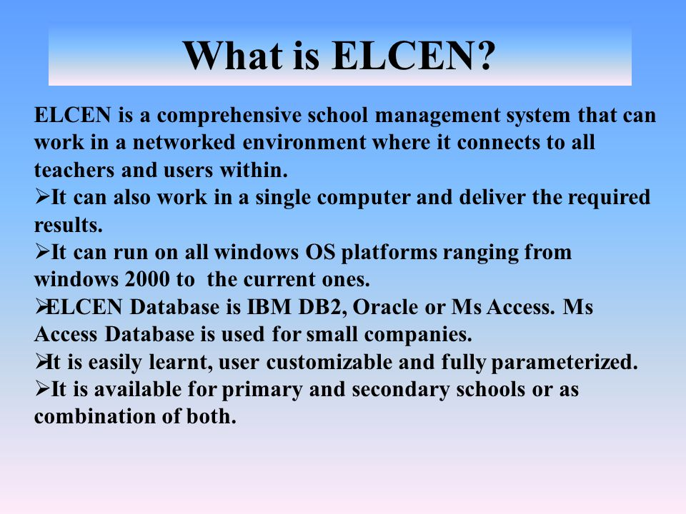 ELCEN Has these Modules: a)Register details for Students & Teachers b)Class Management c)Fee management d)Library management e)Ledger Accounting f)Inventory management g)Budgeting h)Ledger reports i)School Reports j)User Security