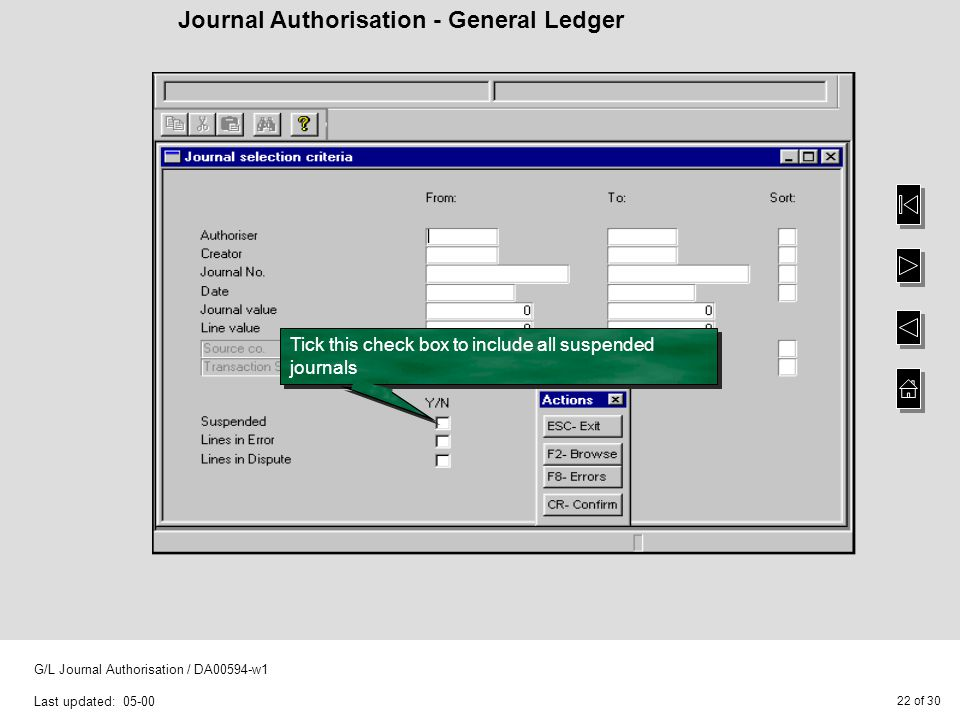22 of 30 G/L Journal Authorisation / DA00594-w1 Last updated: 05-00 Journal Authorisation - General Ledger Tick this check box to include all suspended journals