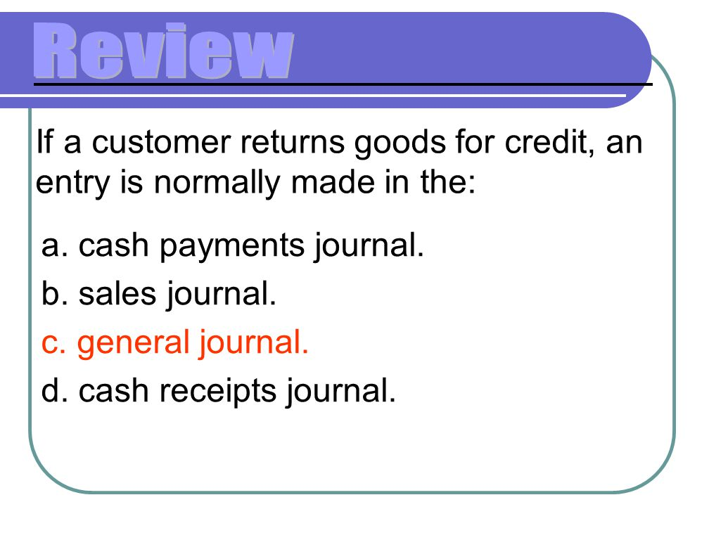 a.cash payments journal. b. sales journal. c. general journal.