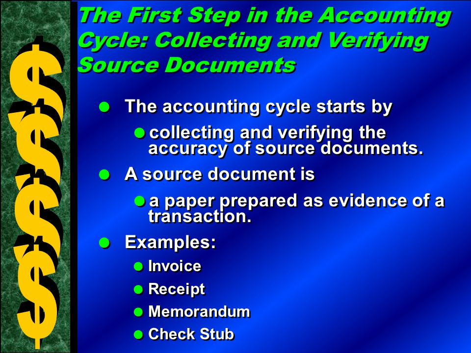 The First Step in the Accounting Cycle: Collecting and Verifying Source Documents  The accounting cycle starts by  collecting and verifying the accu