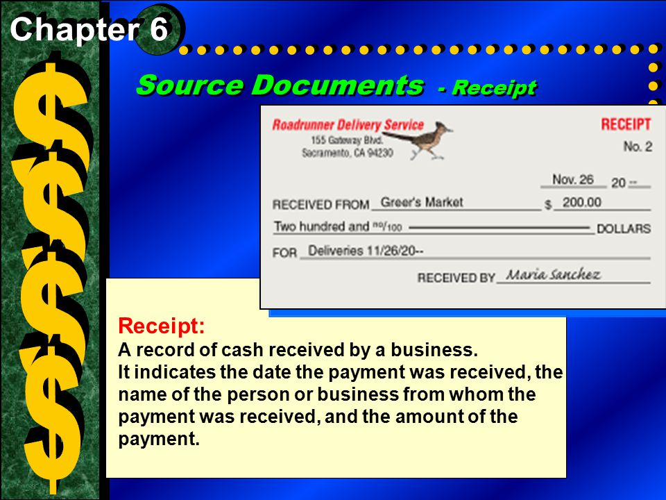 Source Documents - Receipt Receipt: A record of cash received by a business. It indicates the date the payment was received, the name of the person or