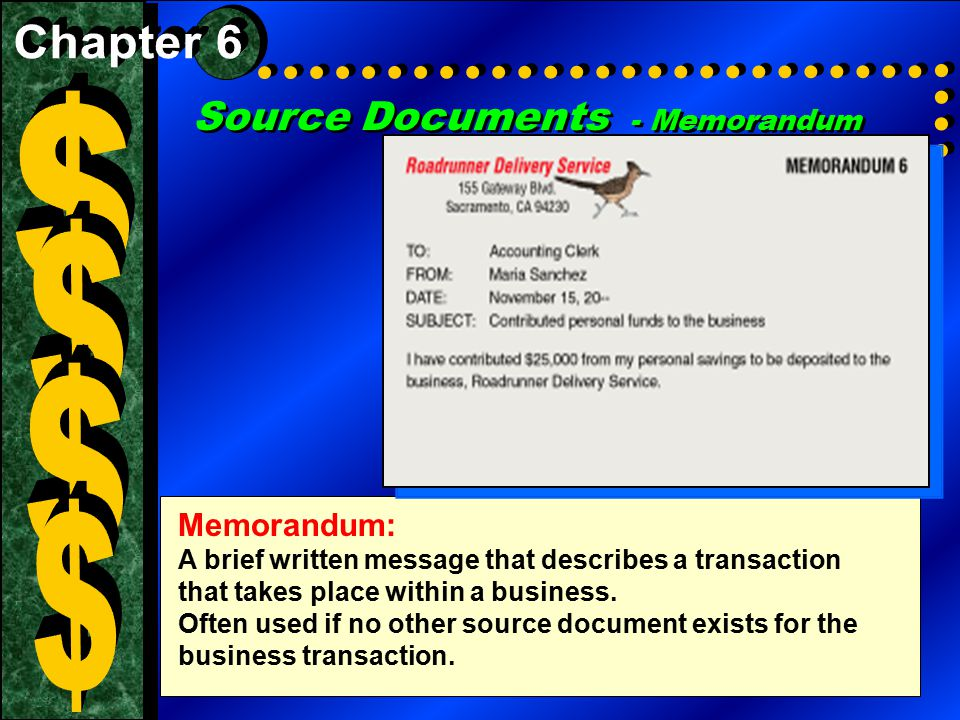 Source Documents - Memorandum Memorandum: A brief written message that describes a transaction that takes place within a business. Often used if no ot