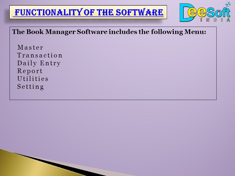 Functionality of the software The Book Manager Software includes the following Menu: Master Transaction Daily Entry Report Utilities Setting