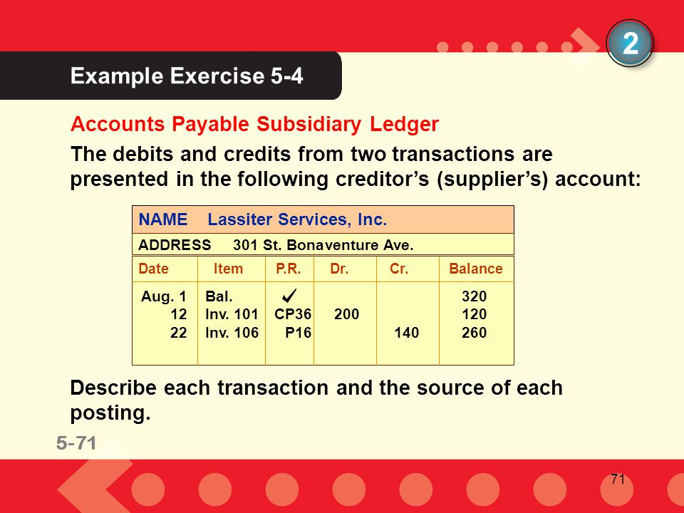 71 Example Exercise 5-4 2 Accounts Payable Subsidiary Ledger The debits and credits from two transactions are presented in the following creditor's (s