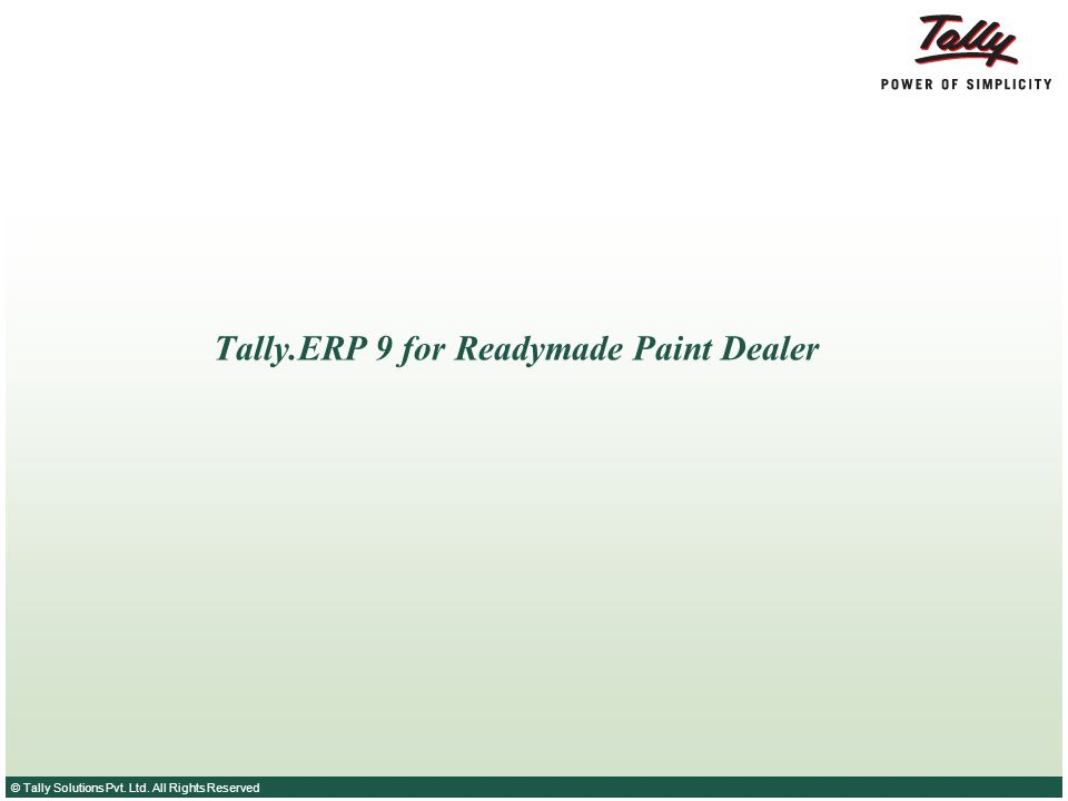 © Tally Solutions Pvt. Ltd. All Rights Reserved Tally.ERP 9 for Readymade Paint Dealer