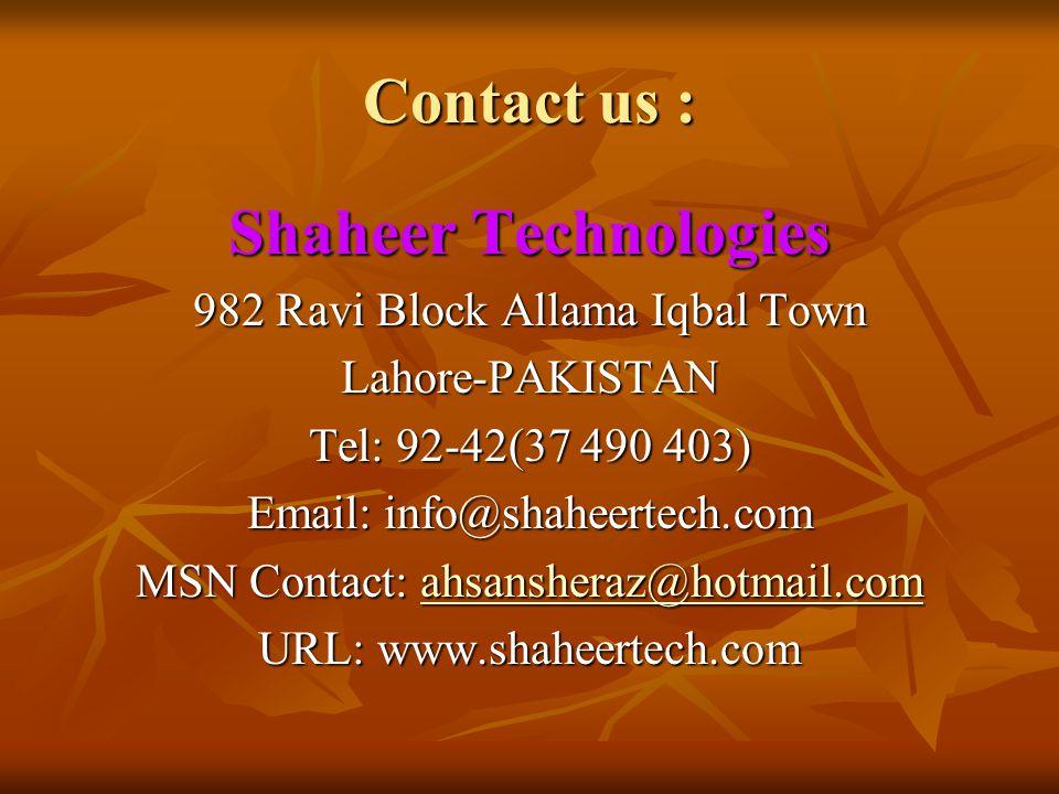 Contact us : Shaheer Technologies 982 Ravi Block Allama Iqbal Town Lahore-PAKISTAN Tel: 92-42(37 490 403) Email: info@shaheertech.com MSN Contact: ahsansheraz@hotmail.com ahsansheraz@hotmail.com URL: www.shaheertech.com