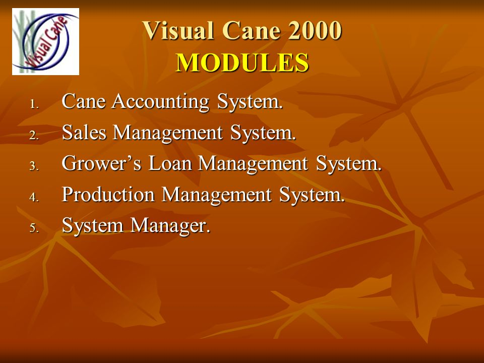 Visual Cane 2000 MODULES 1. Cane Accounting System.