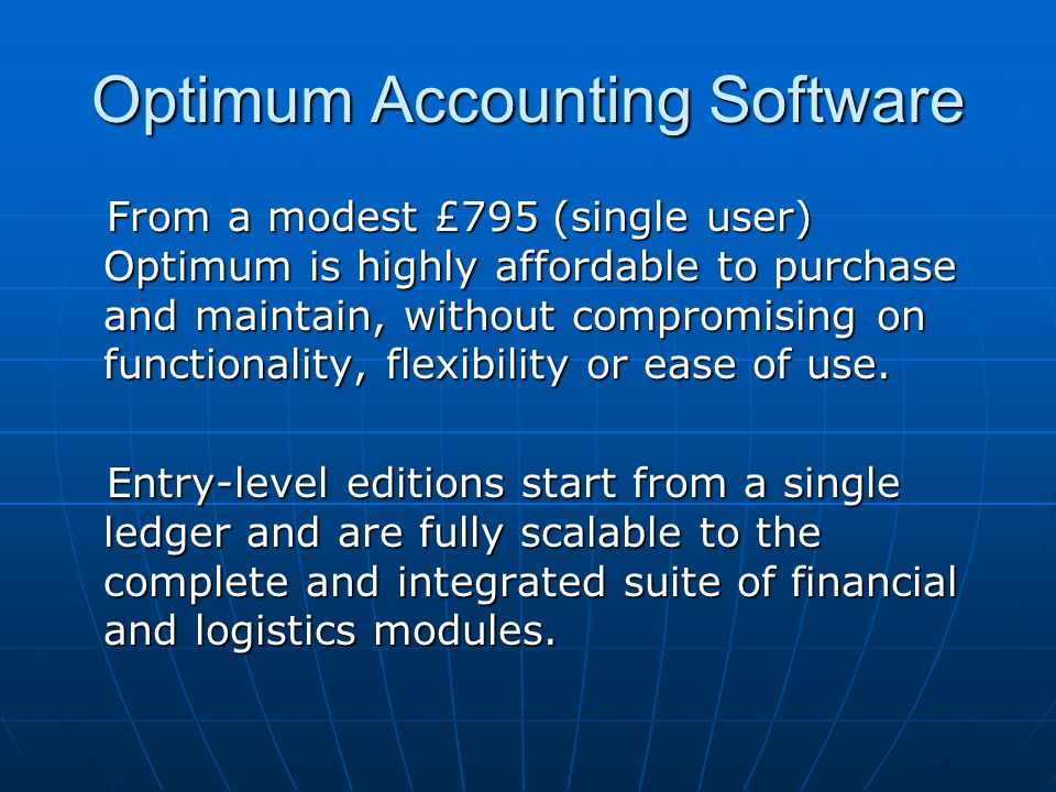 Optimum Accounting Software From a modest £795 (single user) Optimum is highly affordable to purchase and maintain, without compromising on functionality, flexibility or ease of use.
