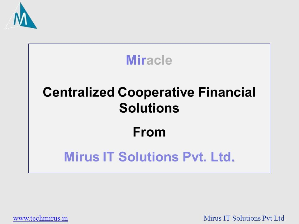 www.techmirus.inwww.techmirus.in Mirus IT Solutions Pvt Ltd Miracle Centralized Cooperative Financial Solutions From. Mirus IT Solutions Pvt. Ltd.