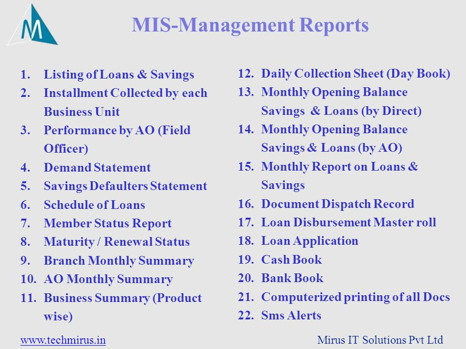 www.techmirus.inwww.techmirus.in Mirus IT Solutions Pvt Ltd MIS-Management Reports 1.Listing of Loans & Savings 2.Installment Collected by each Busine