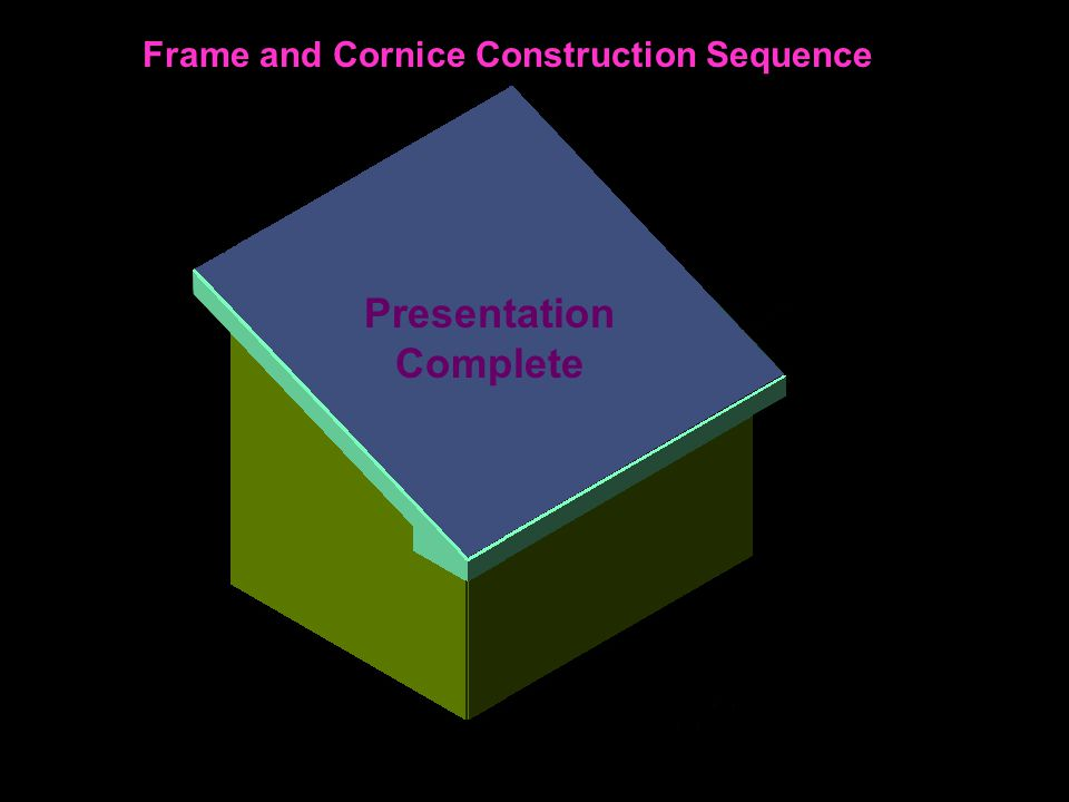 Frame and Cornice Construction Sequence Presentation Complete