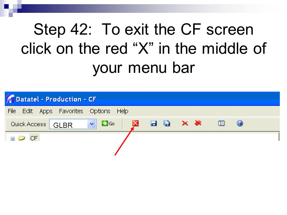 Step 42: To exit the CF screen click on the red X in the middle of your menu bar GLBR