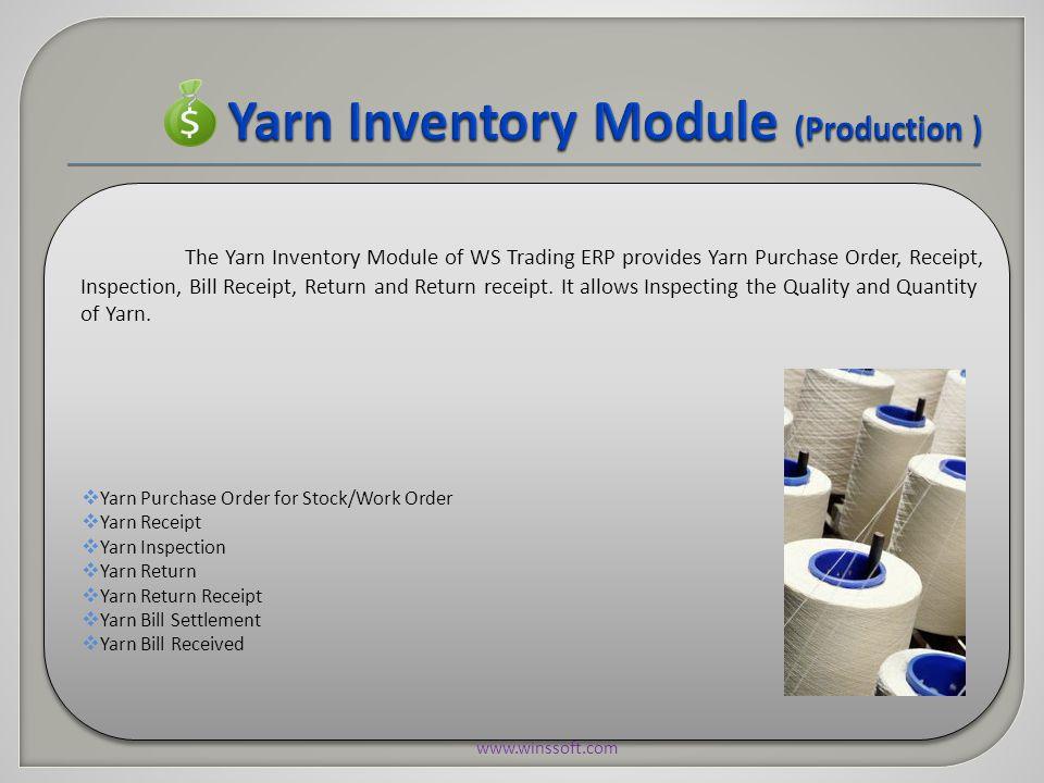  Yarn Purchase Order for Stock/Work Order  Yarn Receipt  Yarn Inspection  Yarn Return  Yarn Return Receipt  Yarn Bill Settlement  Yarn Bill Rec