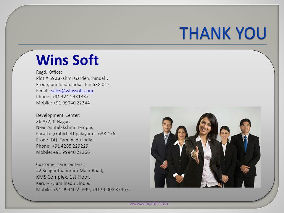 Wins Soft Regd. Office: Plot # 69,Lakshmi Garden,Thindal, Erode,Tamilnadu.India. Pin 638 012 E mail: sales@winssoft.comsales@winssoft.com Phone: +91 4