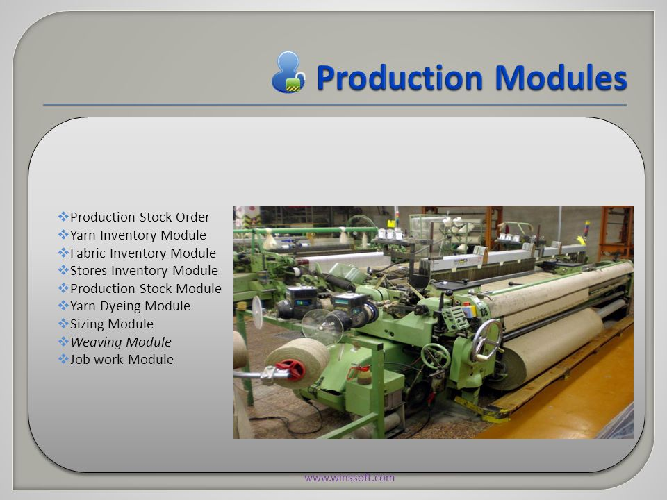  Production Stock Order  Yarn Inventory Module  Fabric Inventory Module  Stores Inventory Module  Production Stock Module  Yarn Dyeing Module  Sizing Module  Weaving Module  Job work Module www.winssoft.com