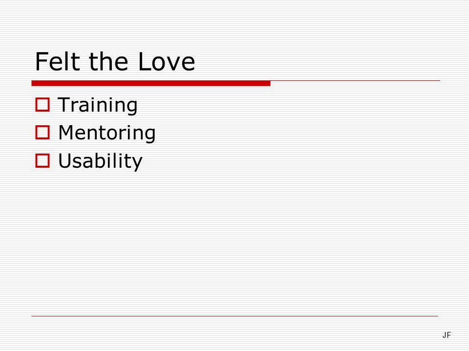 Felt the Love  Training  Mentoring  Usability JF