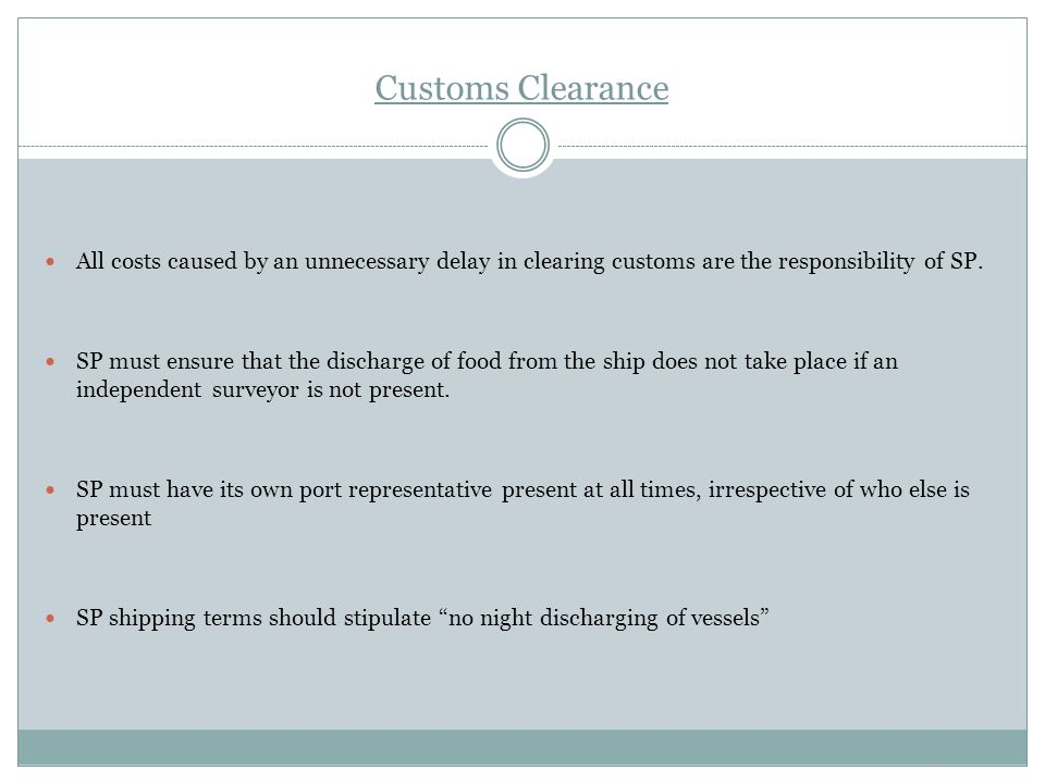 Customs Clearance All costs caused by an unnecessary delay in clearing customs are the responsibility of SP.