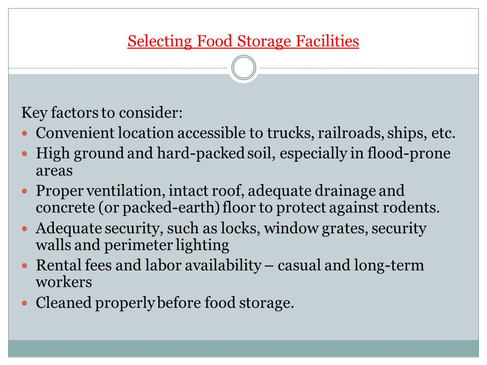 Selecting Food Storage Facilities Key factors to consider: Convenient location accessible to trucks, railroads, ships, etc.