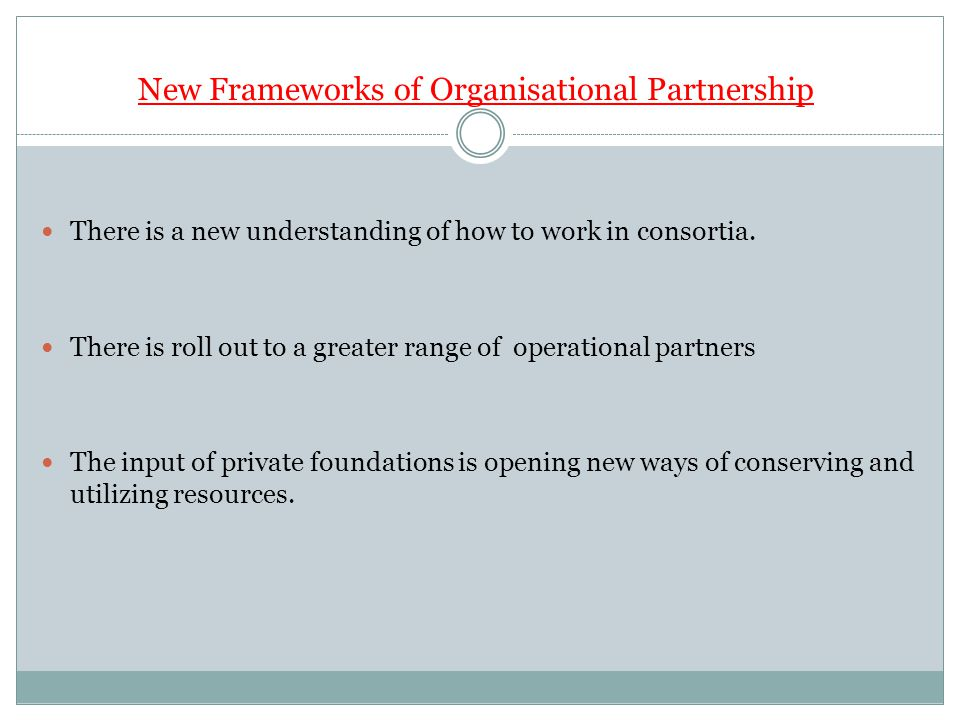 New Frameworks of Organisational Partnership There is a new understanding of how to work in consortia.