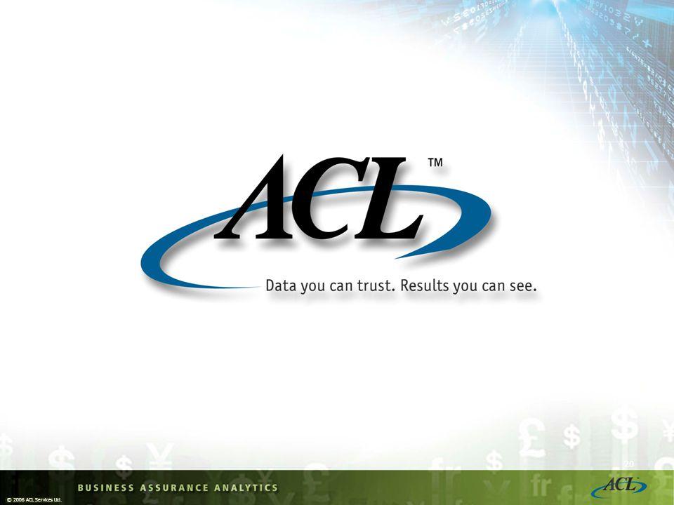 © 2006 ACL Services Ltd. 20