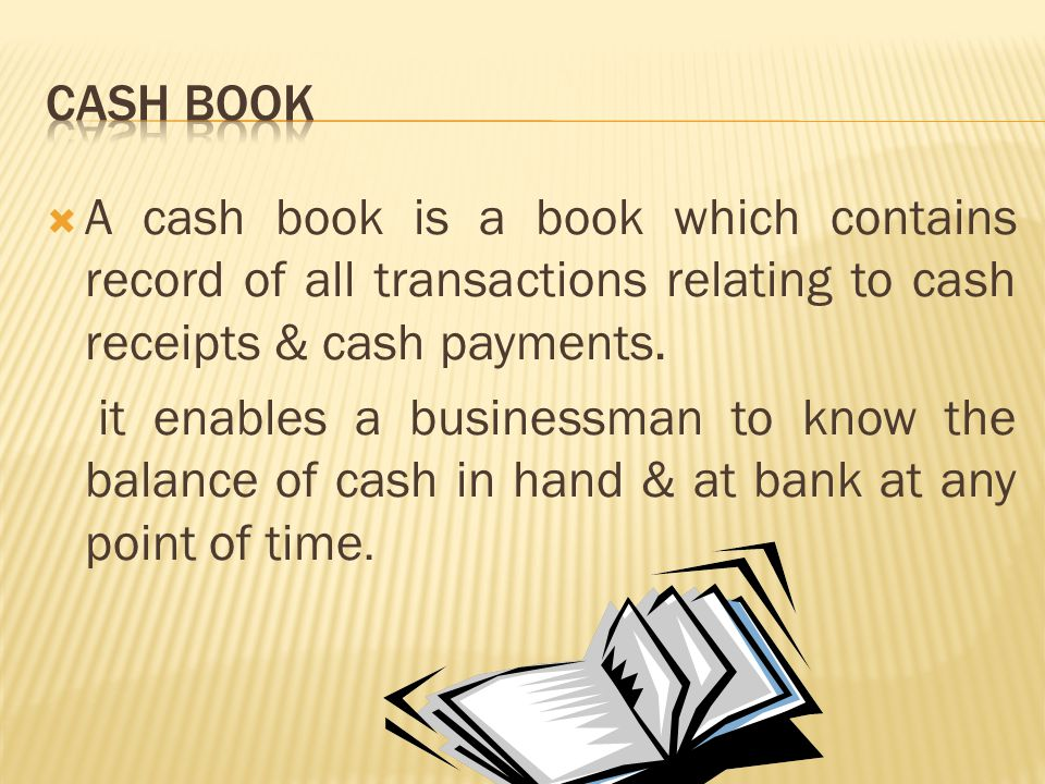 Cash transactions are usually numerous in any business concern; it is therefore to secure efficiency in work that a separate book is used to record all cash transaction.
