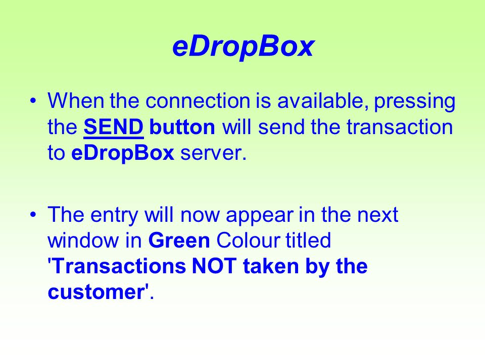 eDropBox When the connection is available, pressing the SEND button will send the transaction to eDropBox server.