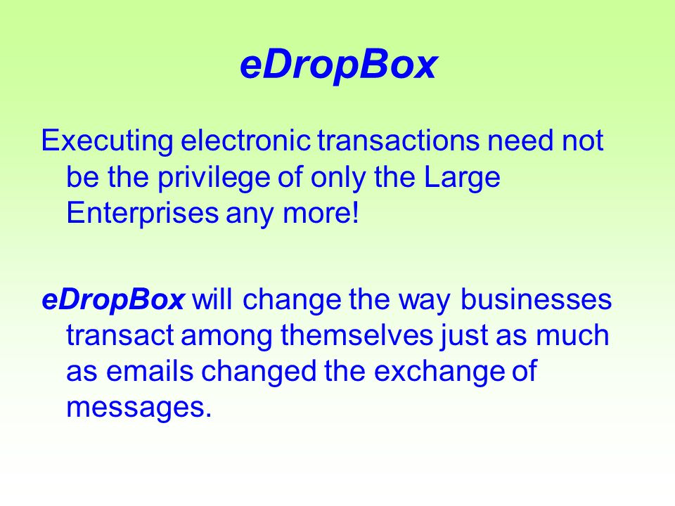 eDropBox Executing electronic transactions need not be the privilege of only the Large Enterprises any more.