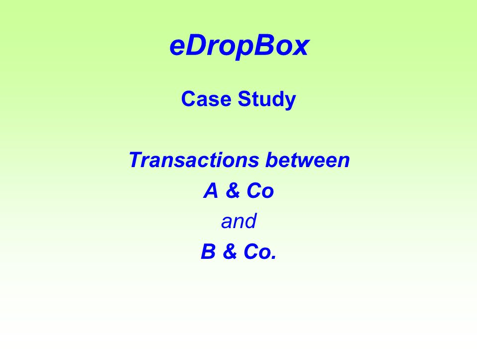 eDropBox Case Study Transactions between A & Co and B & Co.