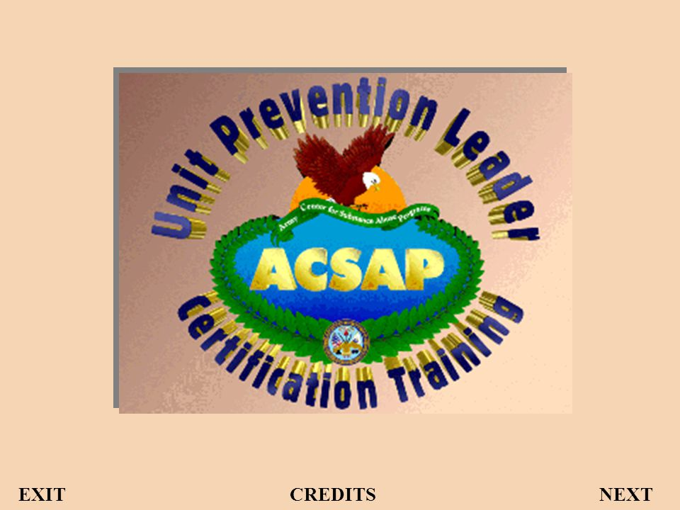 Welcome to the UPL Certification Course The Deputy Chief of Staff for Personnel (DCSPER) and the Director of the Army Center for Substance Abuse Programs (ACSAP) welcome you to the Unit Prevention Leader Certification Training Program (UPL CTP).
