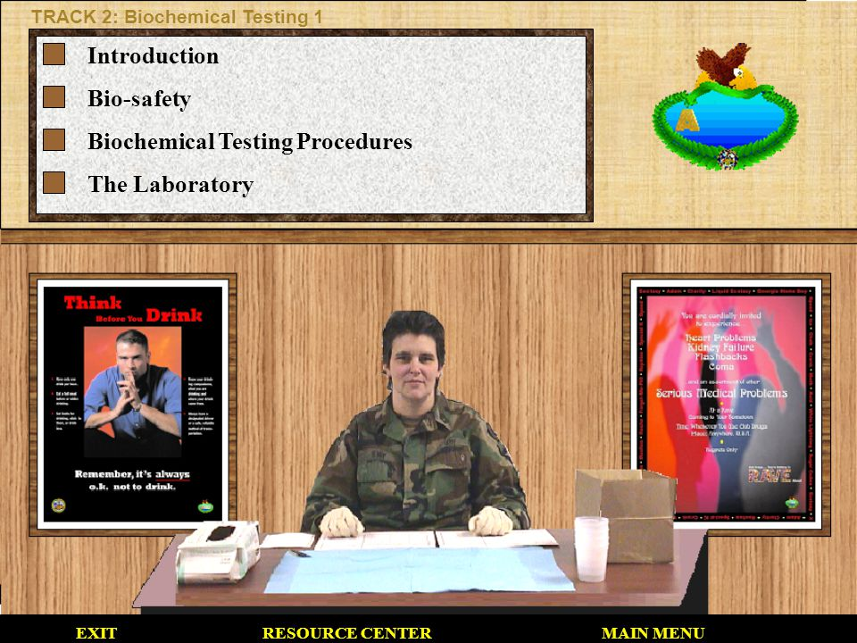 EXITMAIN MENU TRACK 2: Biochemical Testing 1 Introduction Bio-safety Biochemical Testing Procedures The Laboratory RESOURCE CENTER