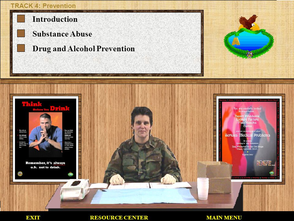 EXITMAIN MENU TRACK 4: Prevention Introduction Substance Abuse Drug and Alcohol Prevention RESOURCE CENTER