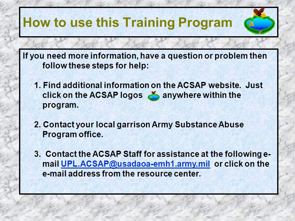 How to use this Training Program If you need more information, have a question or problem then follow these steps for help: 1. Find additional informa