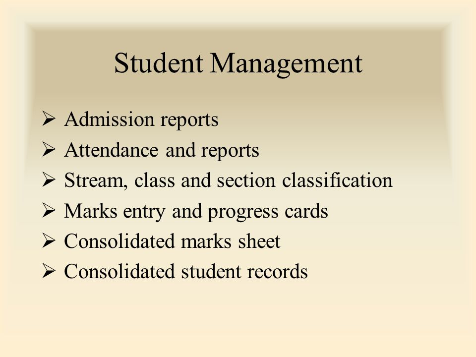 Student Management  Admission reports  Attendance and reports  Stream, class and section classification  Marks entry and progress cards  Consolidated marks sheet  Consolidated student records