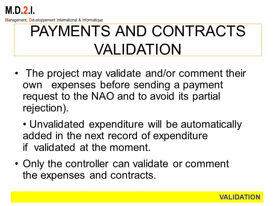 M.D.2.I. M anagement, D éveloppement I nternational & I nformatique PAYMENTS AND CONTRACTS VALIDATION The project may validate and/or comment their ow