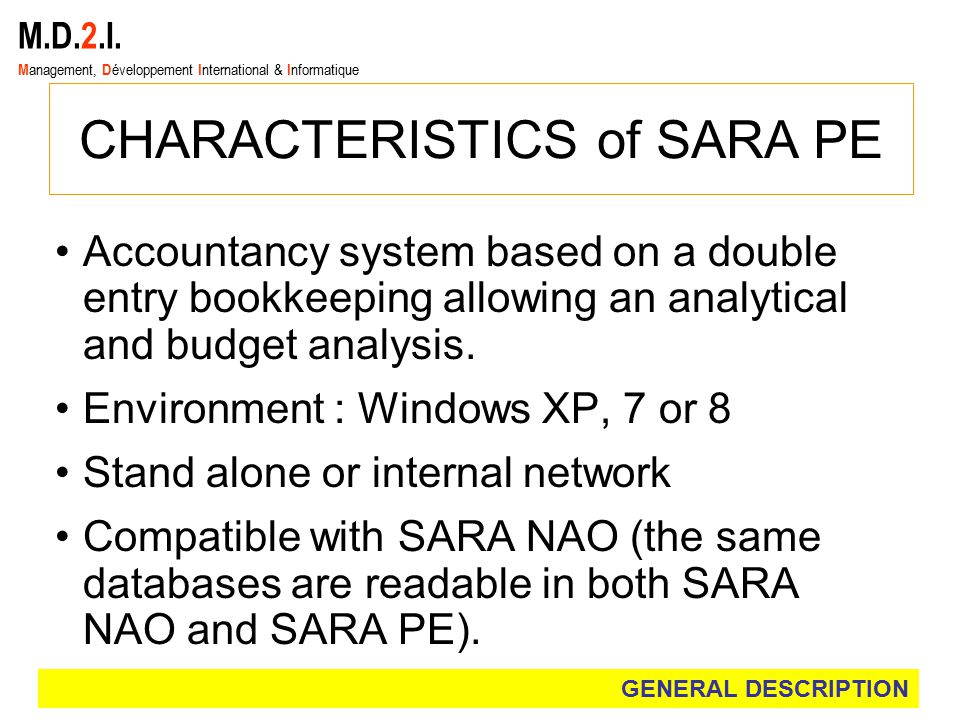M.D.2.I. M anagement, D éveloppement I nternational & I nformatique CHARACTERISTICS of SARA PE Accountancy system based on a double entry bookkeeping