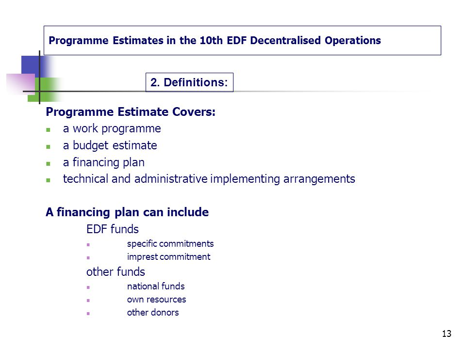 Programme Estimates in the 10th EDF Decentralised Operations 2. Definitions: Programme Estimate : - a document designed to implement (in principle) on
